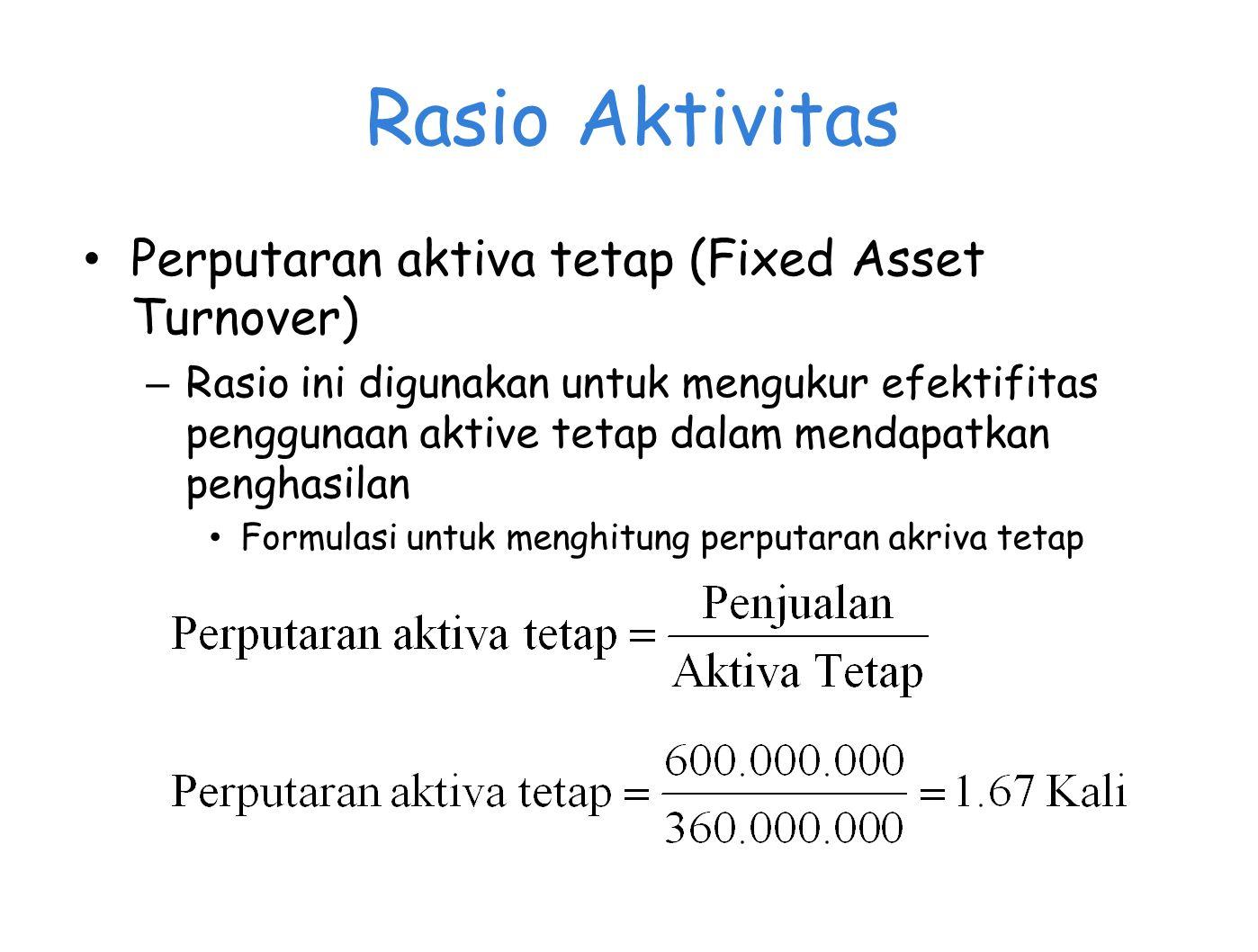 Rasio Aktivitas Perputaran aktiva tetap (Fixed Asset Turnover)