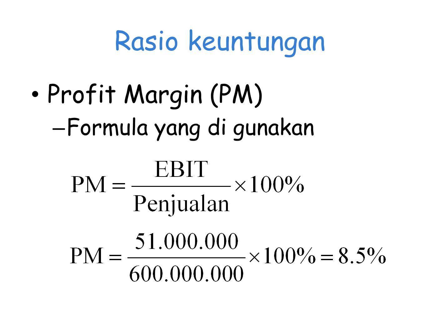 Rasio keuntungan Profit Margin (PM) Formula yang di gunakan