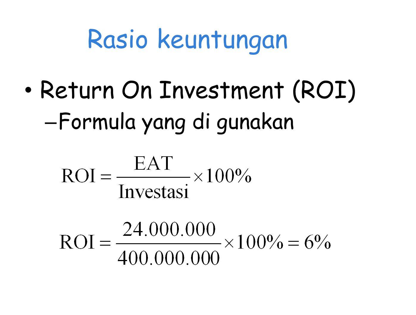 Rasio keuntungan Return On Investment (ROI) Formula yang di gunakan