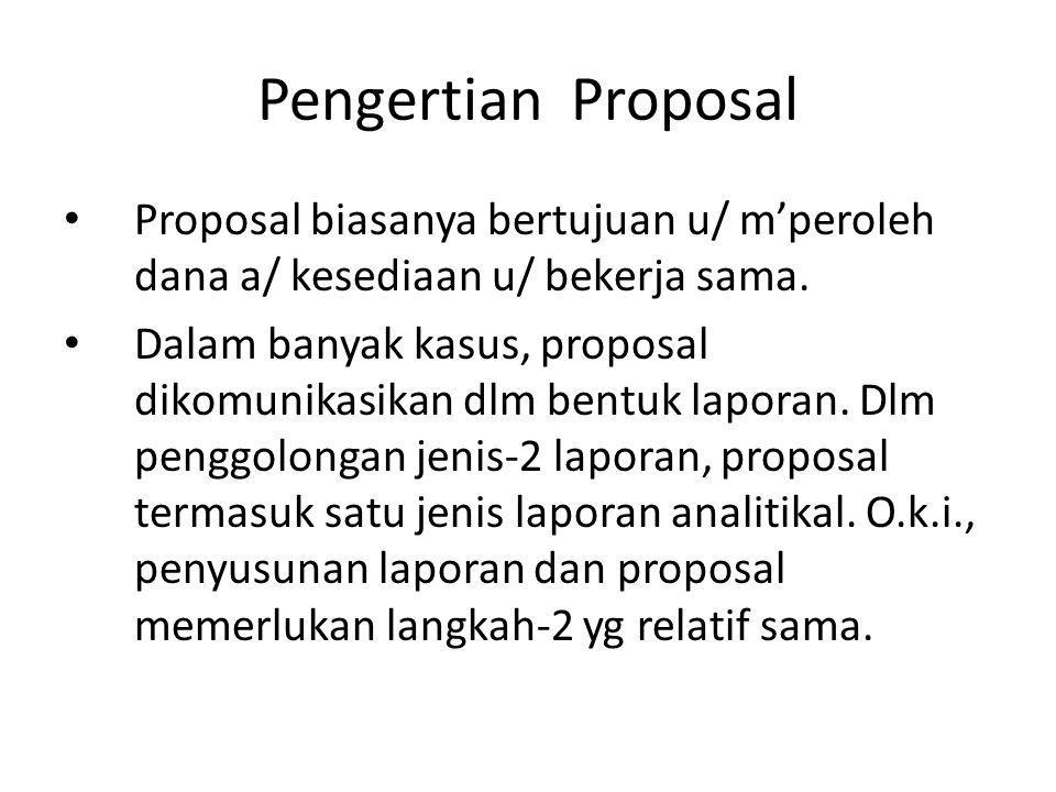 Pengertian Proposal Proposal biasanya bertujuan u/ m'peroleh dana a/ kesediaan u/ bekerja sama.