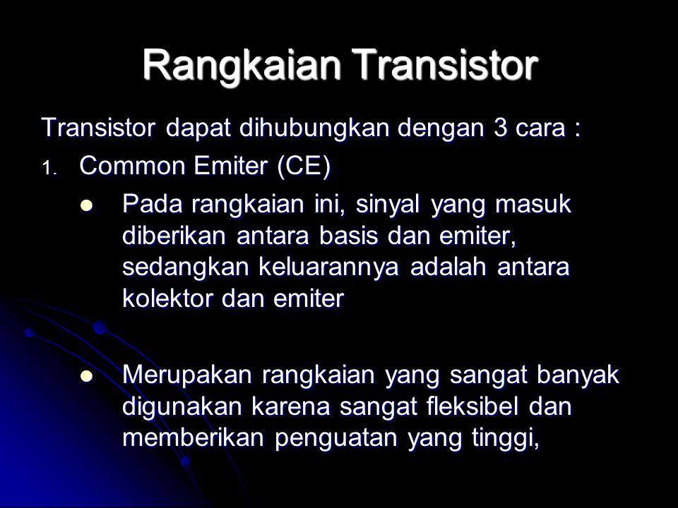 Rangkaian Transistor Transistor dapat dihubungkan dengan 3 cara :