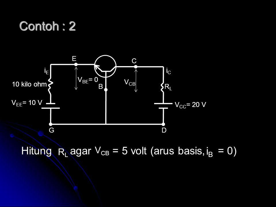 Contoh : 2 Hitung agar = 5 volt (arus basis, = 0) iB VCB RL E C iE iC