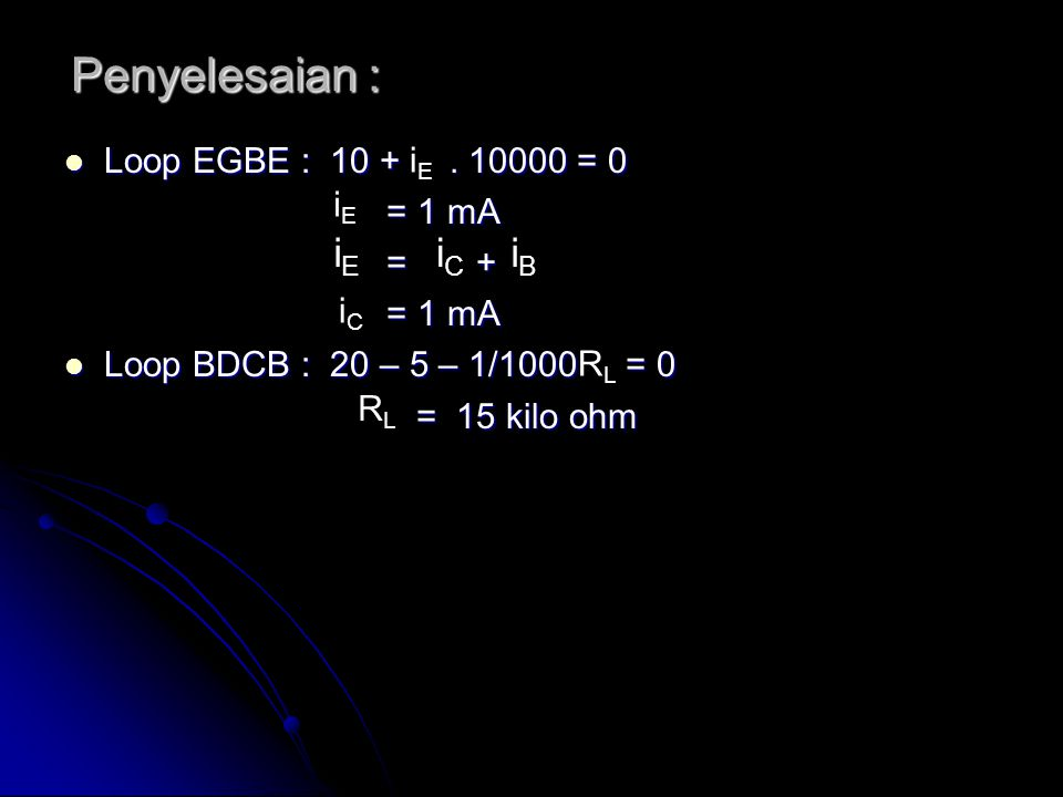 Penyelesaian : iE iC iB Loop EGBE : 10 + . 10000 = 0 iE = 1 mA = + iE