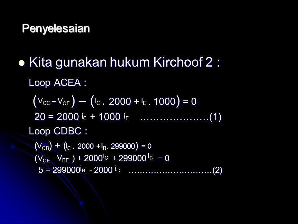 Kita gunakan hukum Kirchoof 2 : Loop ACEA :