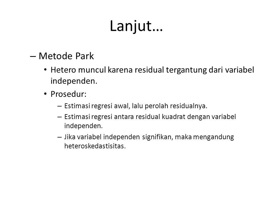 Lanjut… Metode Park. Hetero muncul karena residual tergantung dari variabel independen. Prosedur:
