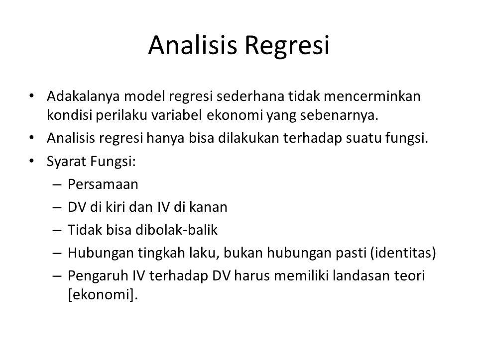 Analisis Regresi Adakalanya model regresi sederhana tidak mencerminkan kondisi perilaku variabel ekonomi yang sebenarnya.