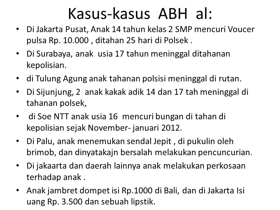 Kasus-kasus ABH al: Di Jakarta Pusat, Anak 14 tahun kelas 2 SMP mencuri Voucer pulsa Rp. 10.000 , ditahan 25 hari di Polsek .