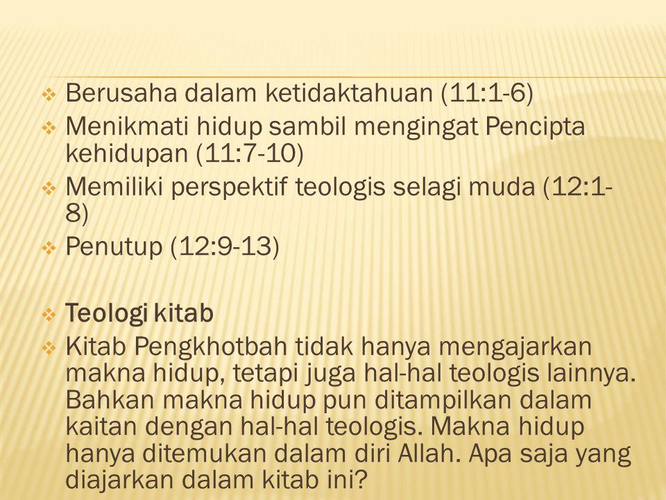 Berusaha dalam ketidaktahuan (11:1-6)