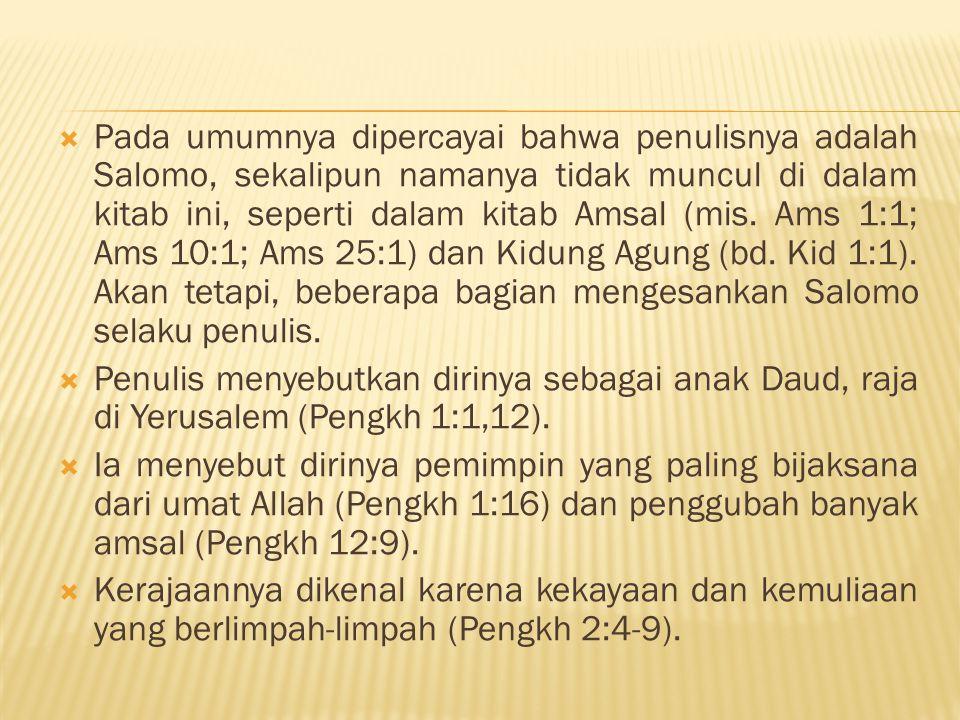 Pada umumnya dipercayai bahwa penulisnya adalah Salomo, sekalipun namanya tidak muncul di dalam kitab ini, seperti dalam kitab Amsal (mis. Ams 1:1; Ams 10:1; Ams 25:1) dan Kidung Agung (bd. Kid 1:1). Akan tetapi, beberapa bagian mengesankan Salomo selaku penulis.