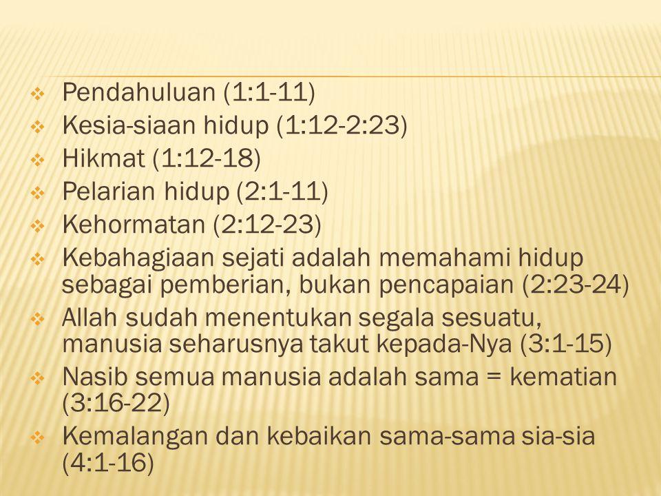 Pendahuluan (1:1-11) Kesia-siaan hidup (1:12-2:23) Hikmat (1:12-18) Pelarian hidup (2:1-11) Kehormatan (2:12-23)