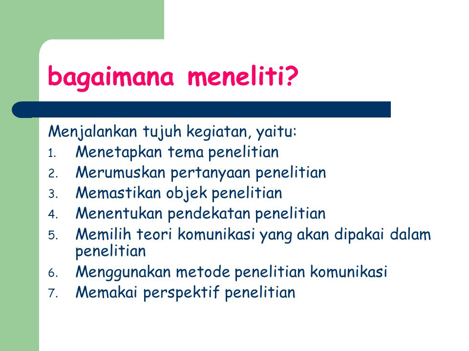 bagaimana meneliti Menjalankan tujuh kegiatan, yaitu: