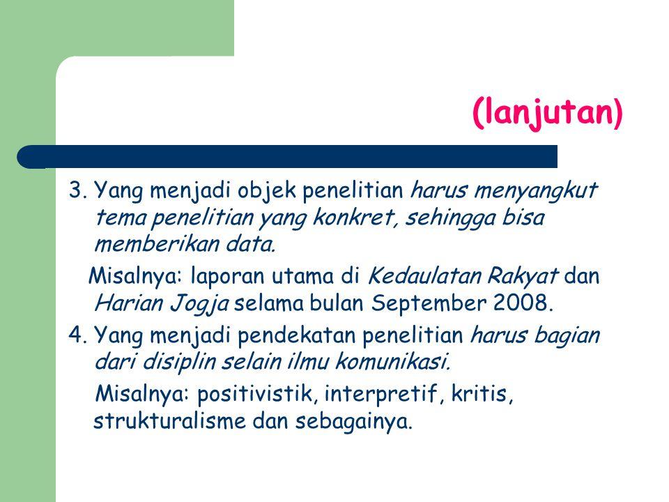 (lanjutan) 3. Yang menjadi objek penelitian harus menyangkut tema penelitian yang konkret, sehingga bisa memberikan data.