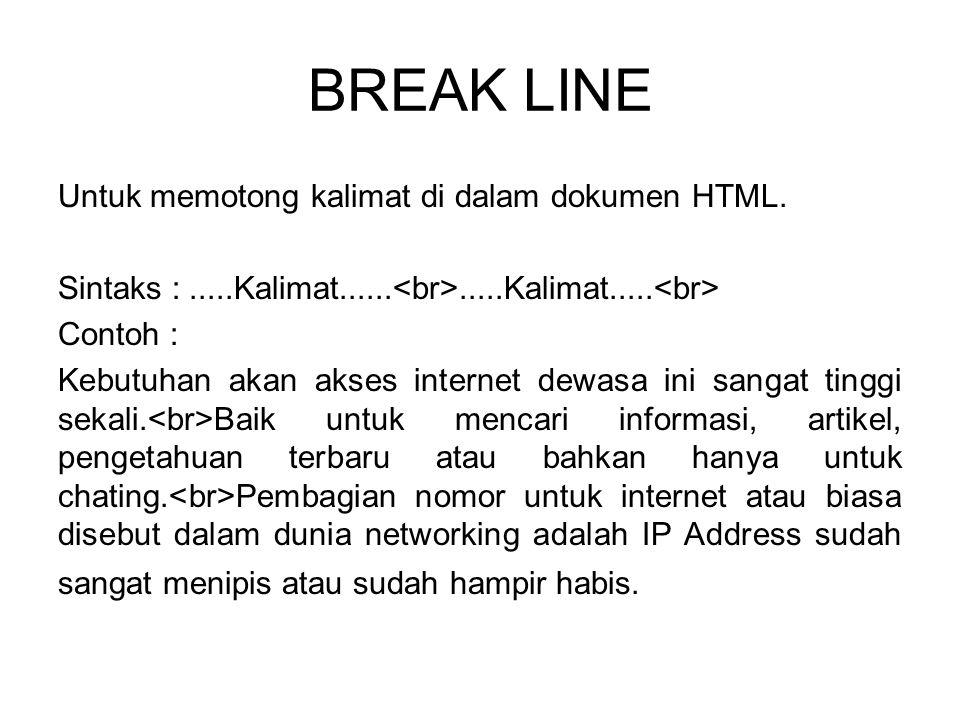 BREAK LINE Untuk memotong kalimat di dalam dokumen HTML.