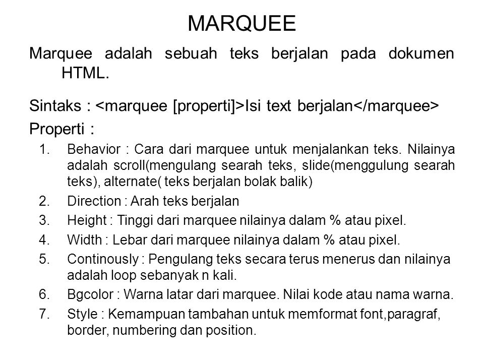 MARQUEE Marquee adalah sebuah teks berjalan pada dokumen HTML.