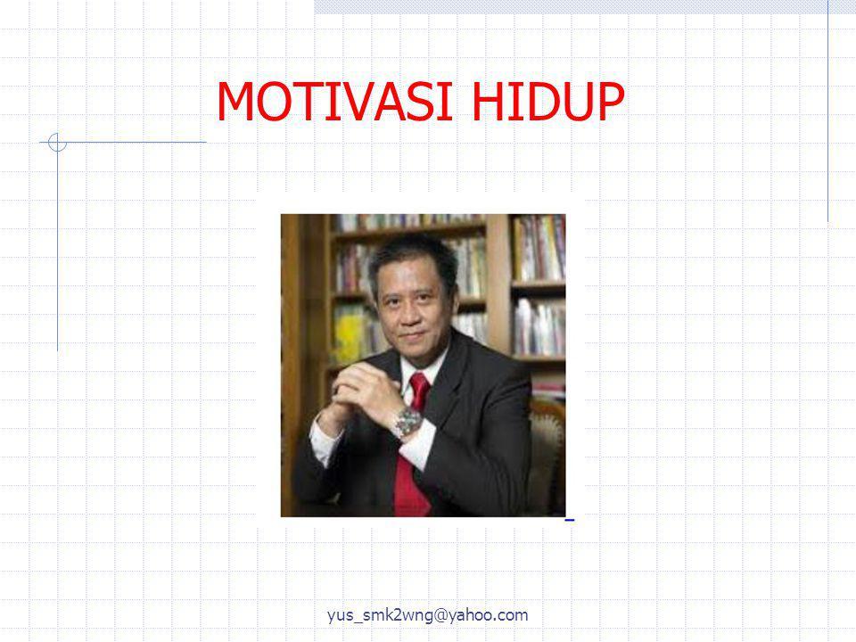 MOTIVASI HIDUP yus_smk2wng@yahoo.com