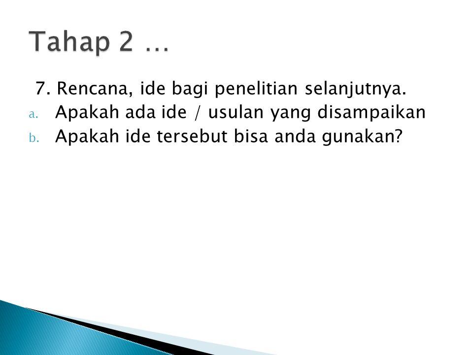 Tahap 2 … 7. Rencana, ide bagi penelitian selanjutnya.