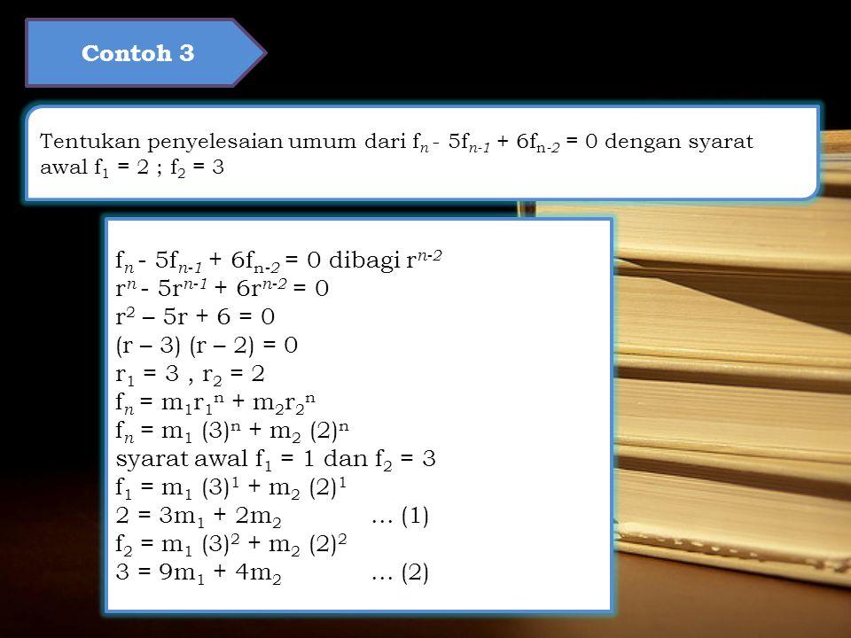 fn - 5fn-1 + 6fn-2 = 0 dibagi rn-2 rn - 5rn-1 + 6rn-2 = 0
