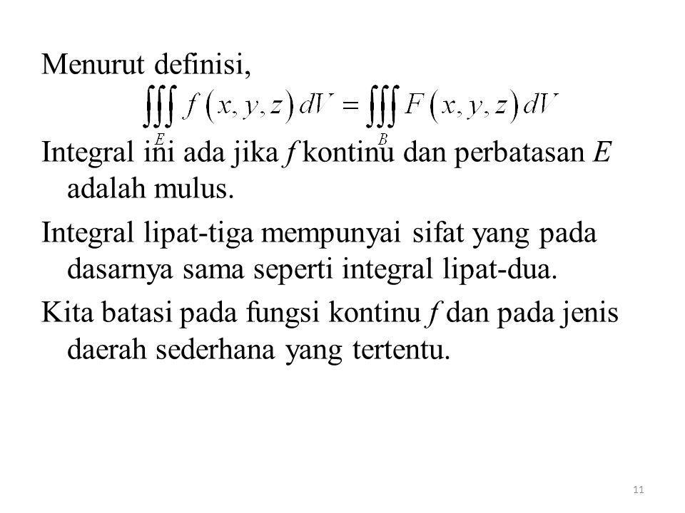 Menurut definisi, Integral ini ada jika f kontinu dan perbatasan E adalah mulus.
