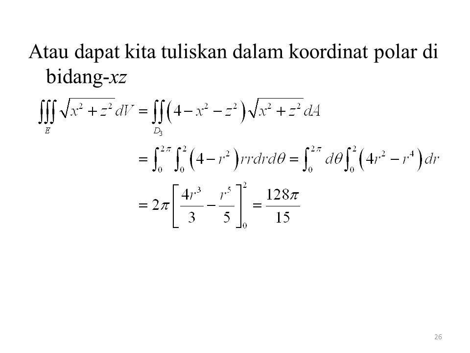 Atau dapat kita tuliskan dalam koordinat polar di bidang-xz