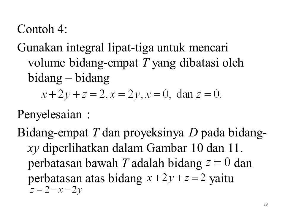 Contoh 4: Gunakan integral lipat-tiga untuk mencari volume bidang-empat T yang dibatasi oleh bidang – bidang.
