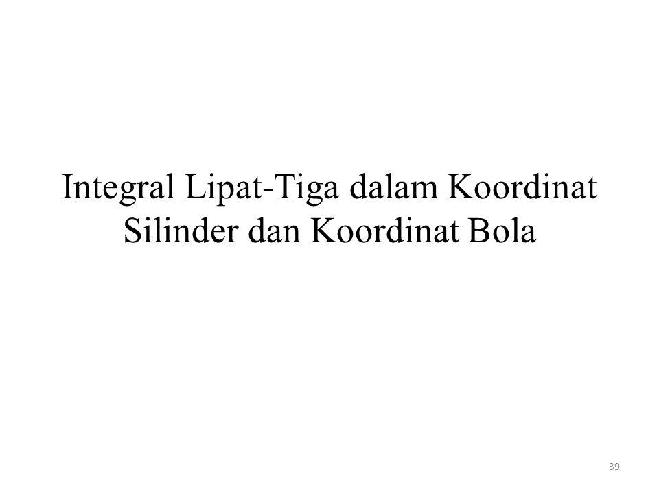 Integral Lipat-Tiga dalam Koordinat Silinder dan Koordinat Bola