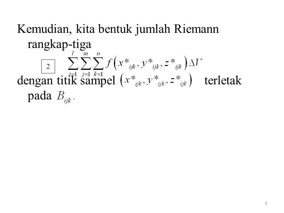 Kemudian, kita bentuk jumlah Riemann rangkap-tiga