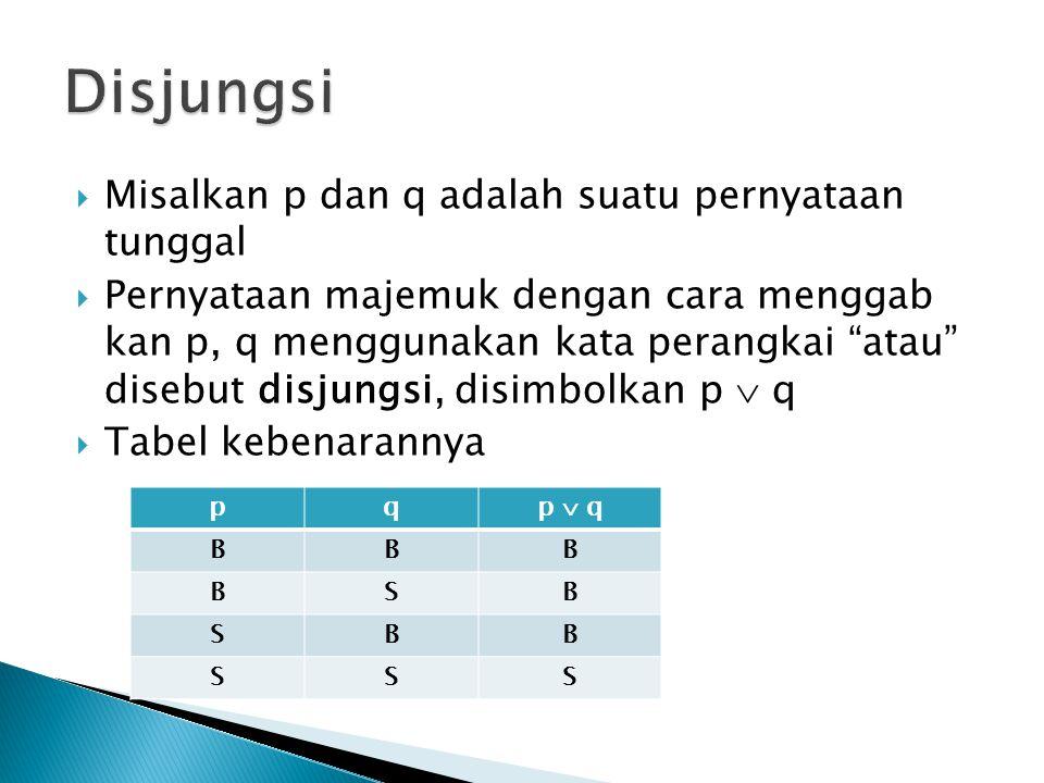 Disjungsi Misalkan p dan q adalah suatu pernyataan tunggal