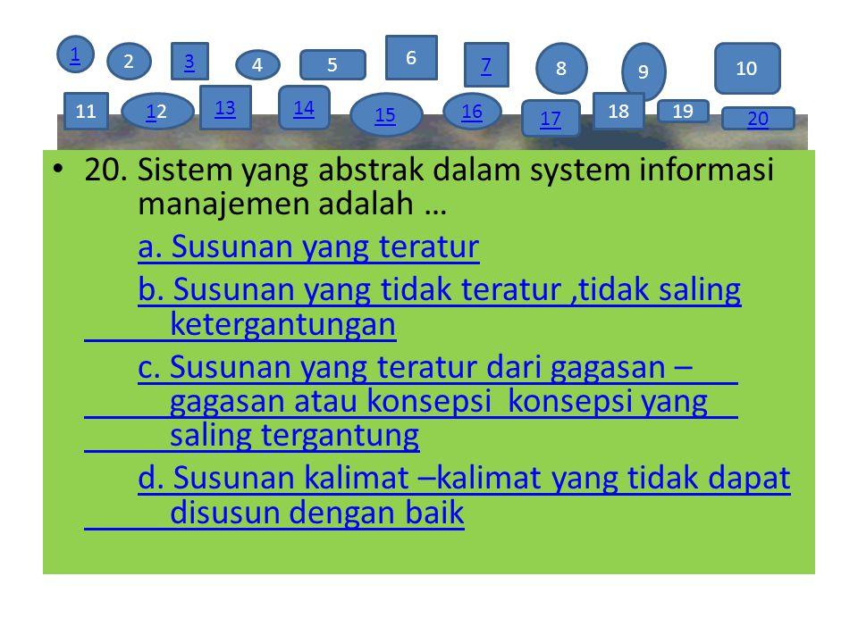 20. Sistem yang abstrak dalam system informasi manajemen adalah …