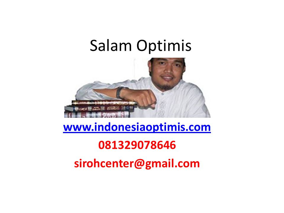 www.indonesiaoptimis.com 081329078646 sirohcenter@gmail.com