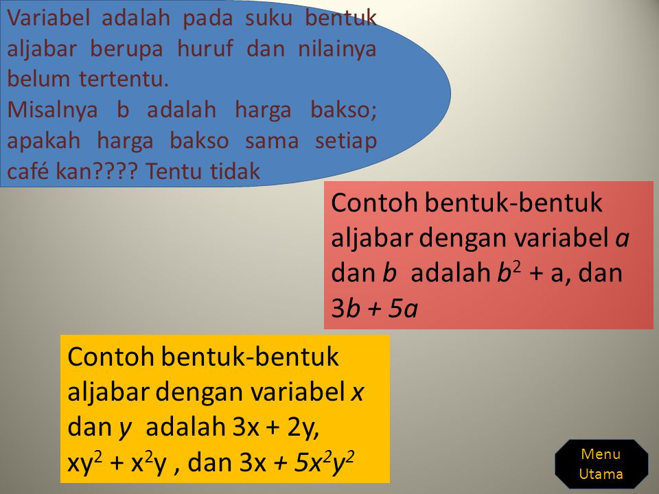 Variabel adalah pada suku bentuk aljabar berupa huruf dan nilainya belum tertentu.