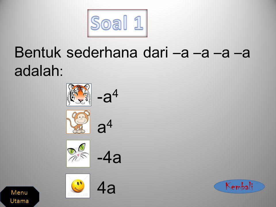 Soal 1 a4 -4a 4a Bentuk sederhana dari –a –a –a –a adalah: -a4 Kembali