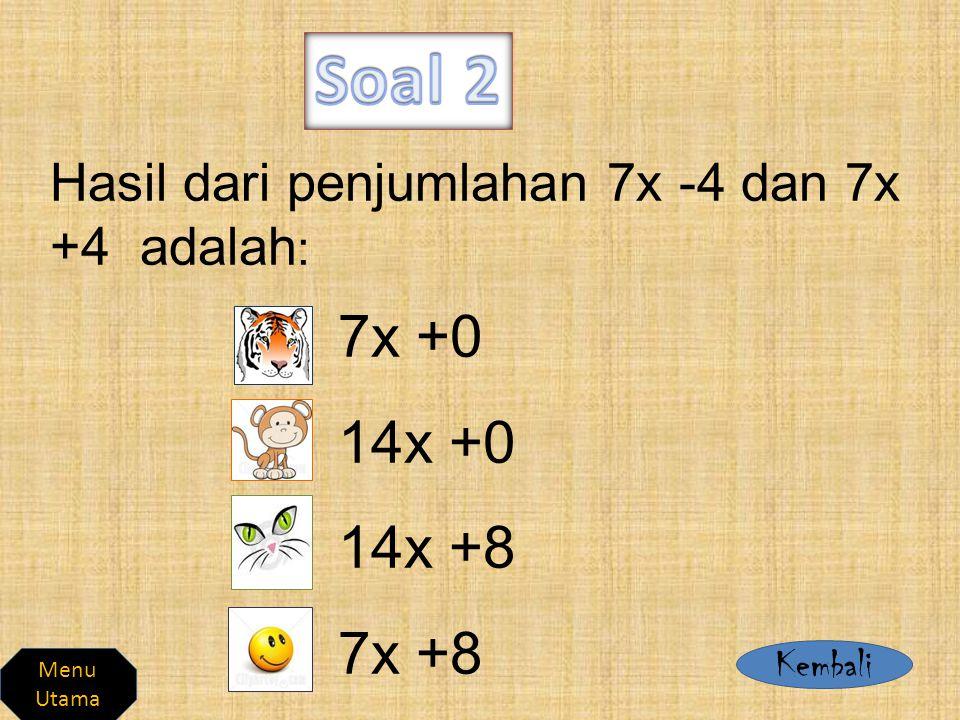 Soal 2 Hasil dari penjumlahan 7x -4 dan 7x +4 adalah: 7x +0 14x +0 14x +8 7x +8 Kembali Menu Utama