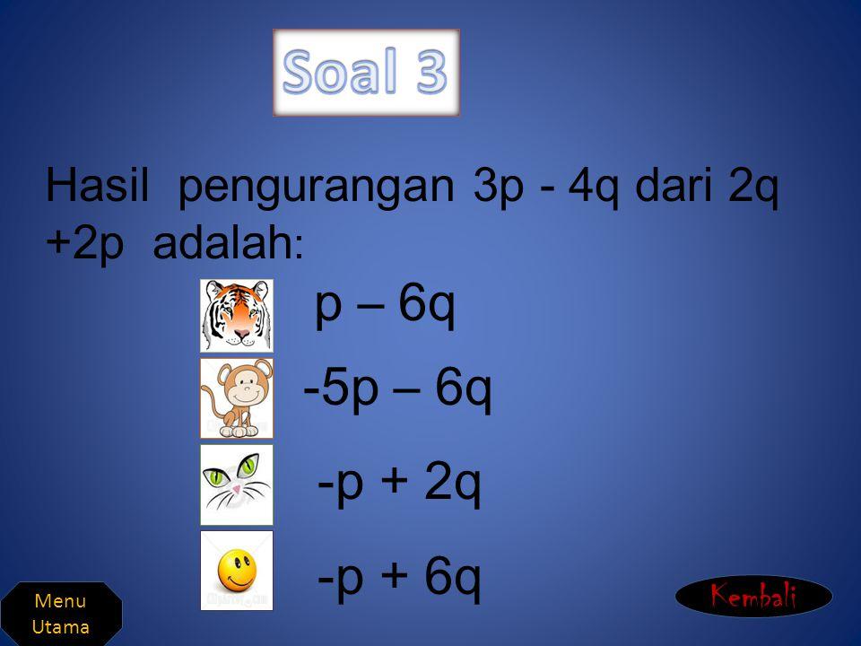 Soal 3 Hasil pengurangan 3p - 4q dari 2q +2p adalah: p – 6q. -5p – 6q. -p + 2q. -p + 6q. Kembali.