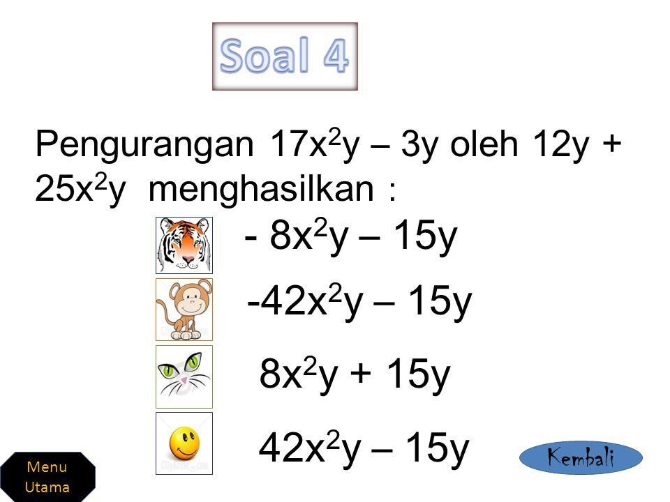 Soal 4 Pengurangan 17x2y – 3y oleh 12y + 25x2y menghasilkan : - 8x2y – 15y. -42x2y – 15y. 8x2y + 15y.
