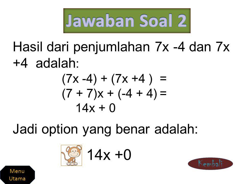 Jawaban Soal 2 14x +0 Hasil dari penjumlahan 7x -4 dan 7x +4 adalah:
