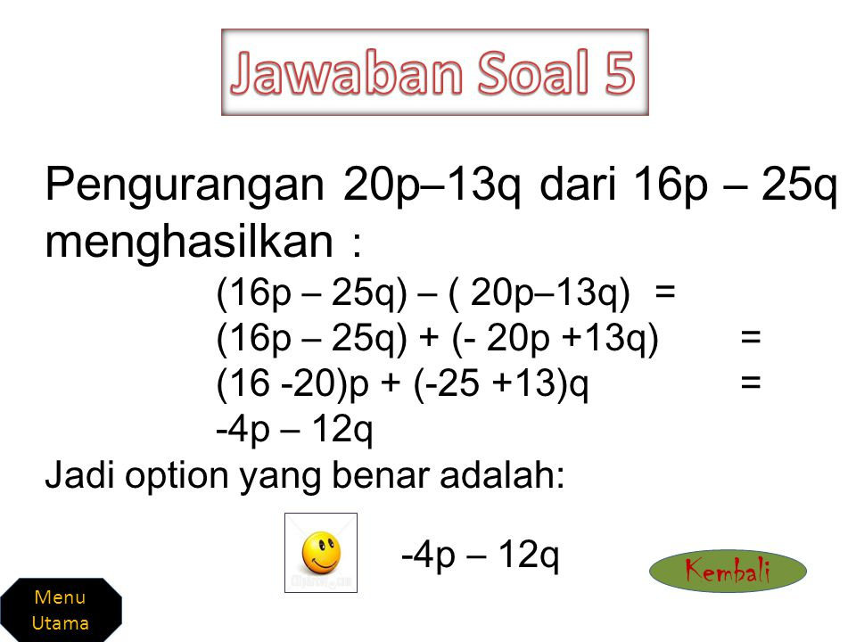 Jawaban Soal 5 Pengurangan 20p–13q dari 16p – 25q menghasilkan :
