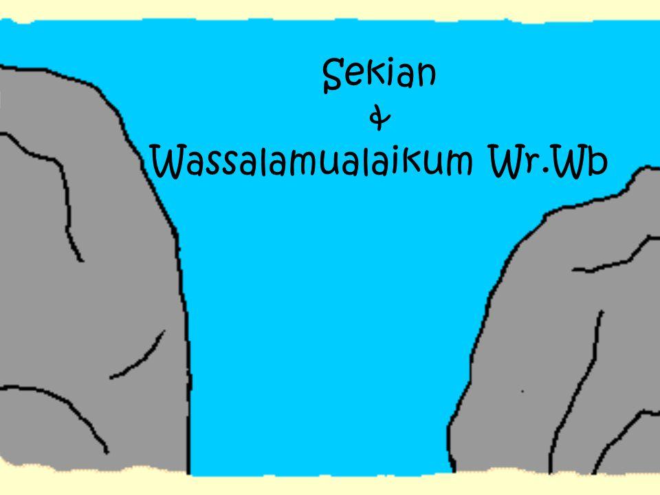 Sekian & Wassalamualaikum Wr.Wb