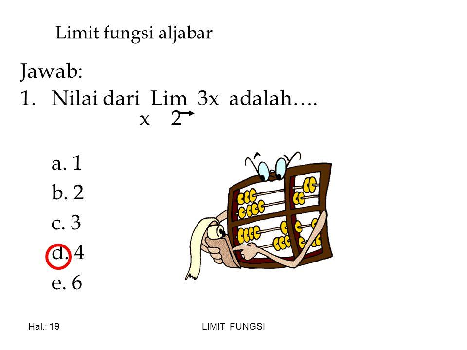 Nilai dari Lim 3x adalah…. x 2 a. 1 b. 2 c. 3 d. 4 e. 6