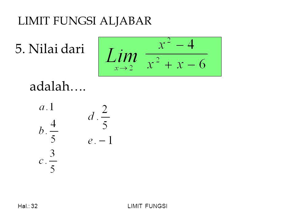 LIMIT FUNGSI ALJABAR 5. Nilai dari adalah…. Hal.: 32 LIMIT FUNGSI