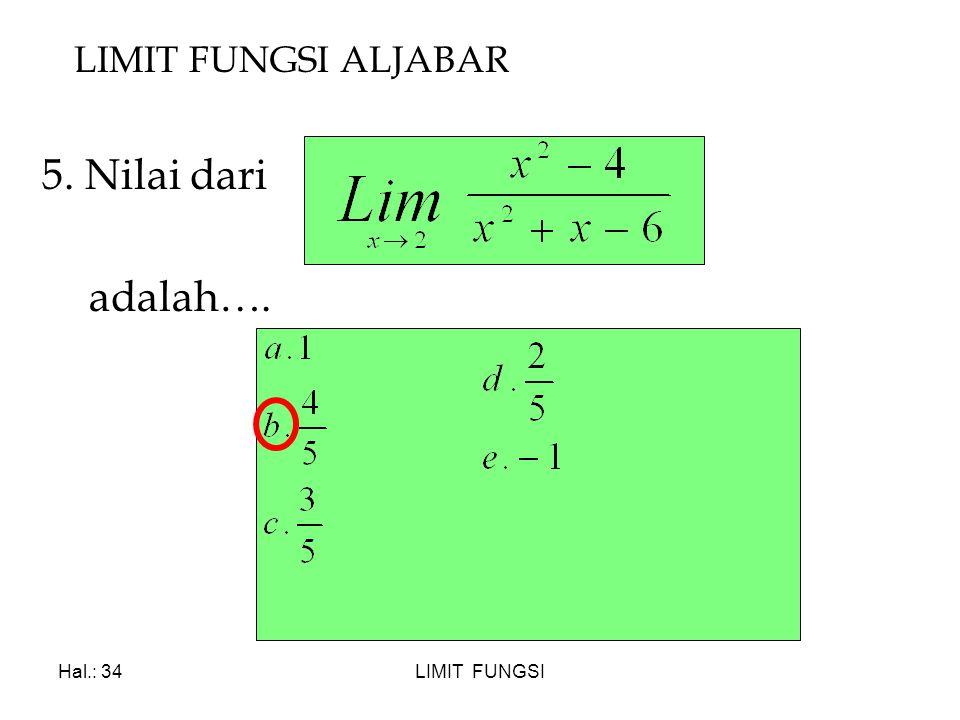 LIMIT FUNGSI ALJABAR 5. Nilai dari adalah…. Hal.: 34 LIMIT FUNGSI