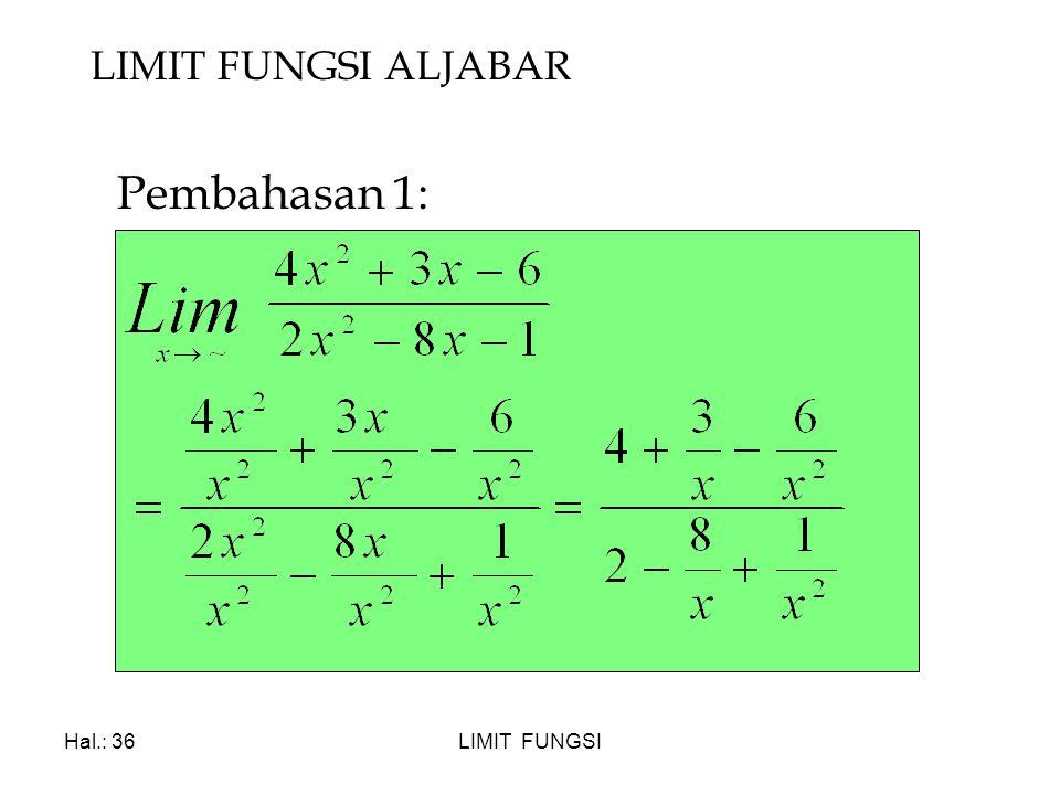 LIMIT FUNGSI ALJABAR Pembahasan 1: Hal.: 36 LIMIT FUNGSI