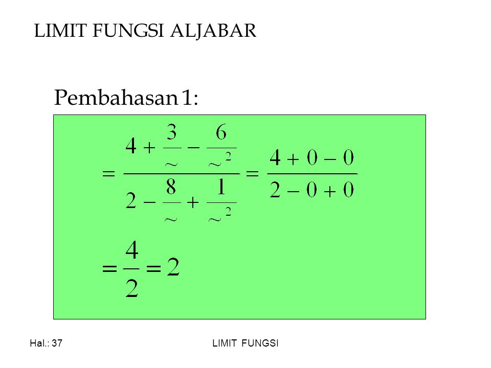 LIMIT FUNGSI ALJABAR Pembahasan 1: Hal.: 37 LIMIT FUNGSI