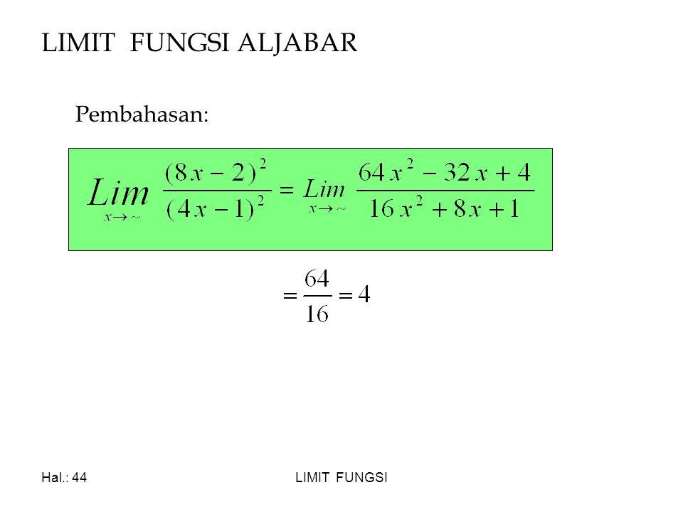 LIMIT FUNGSI ALJABAR Pembahasan: Hal.: 44 LIMIT FUNGSI