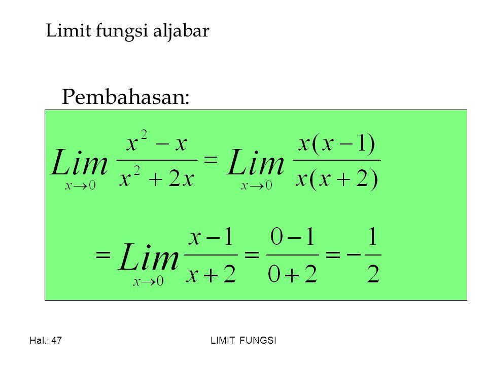 Limit fungsi aljabar Pembahasan: Hal.: 47 LIMIT FUNGSI