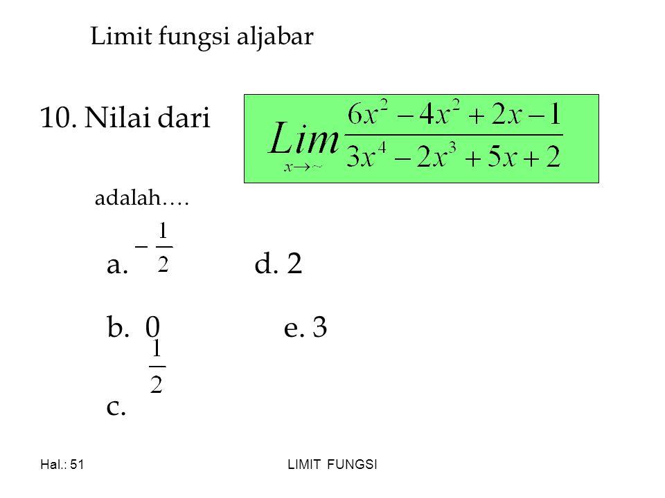10. Nilai dari adalah…. a. d. 2 b. 0 e. 3 c. Limit fungsi aljabar