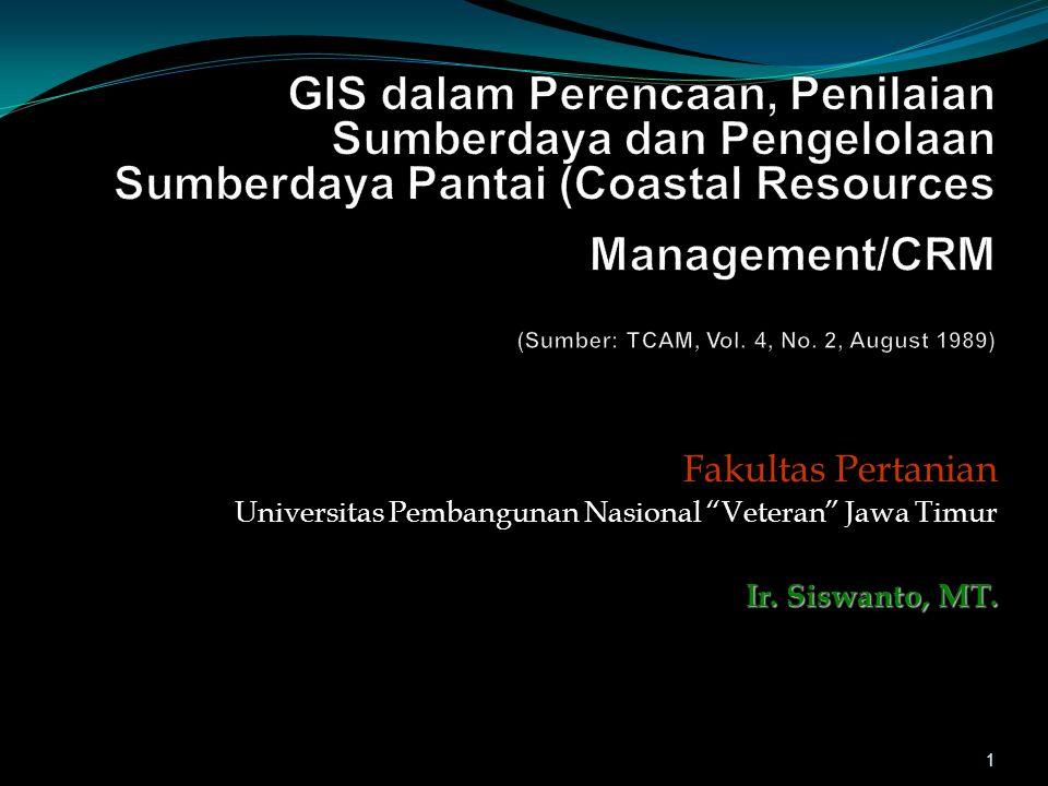 GIS dalam Perencaan, Penilaian Sumberdaya dan Pengelolaan Sumberdaya Pantai (Coastal Resources Management/CRM (Sumber: TCAM, Vol. 4, No. 2, August 1989)