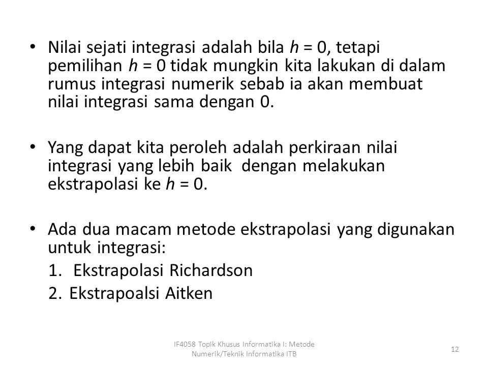 Ada dua macam metode ekstrapolasi yang digunakan untuk integrasi: