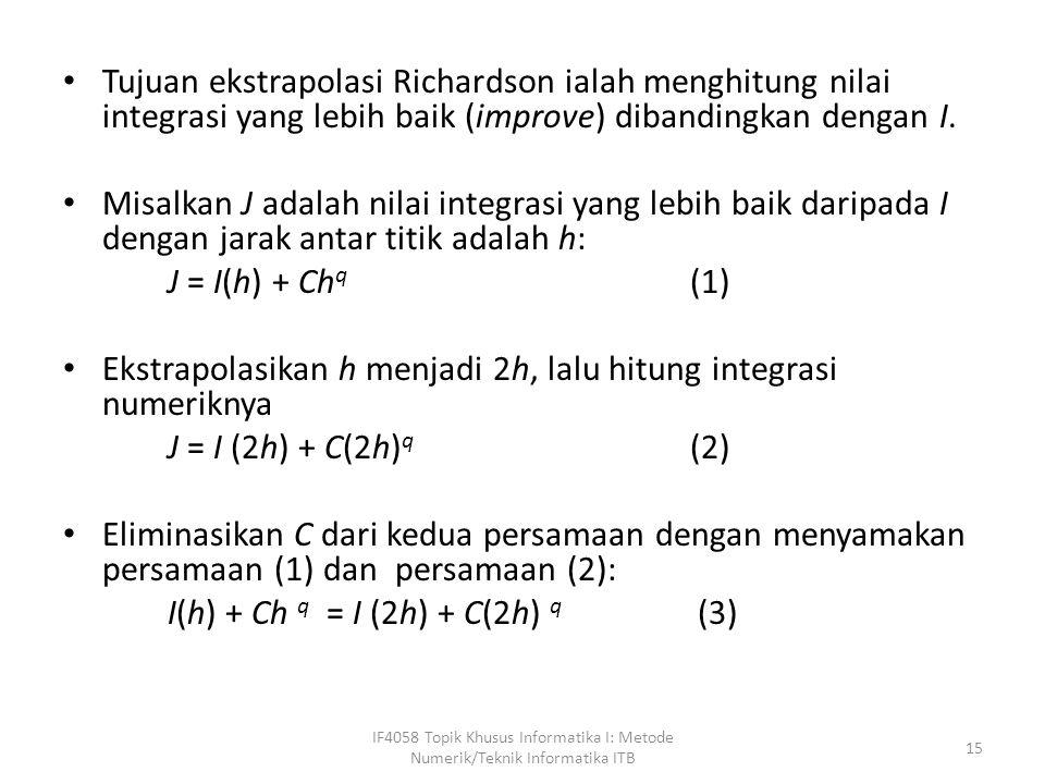Ekstrapolasikan h menjadi 2h, lalu hitung integrasi numeriknya