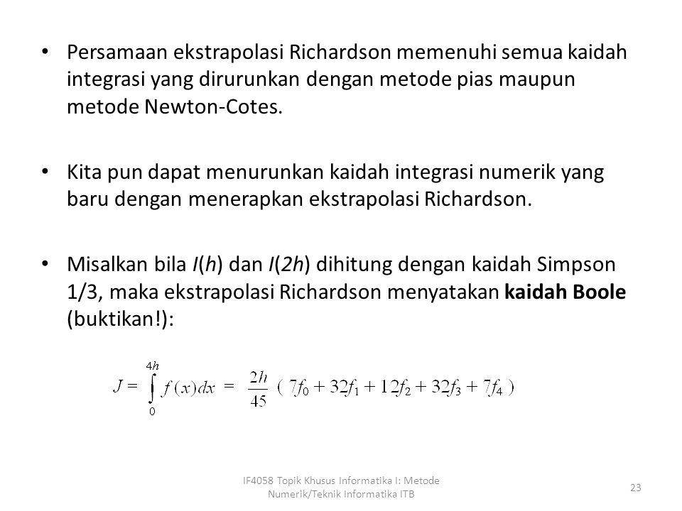 Persamaan ekstrapolasi Richardson memenuhi semua kaidah integrasi yang dirurunkan dengan metode pias maupun metode Newton-Cotes.