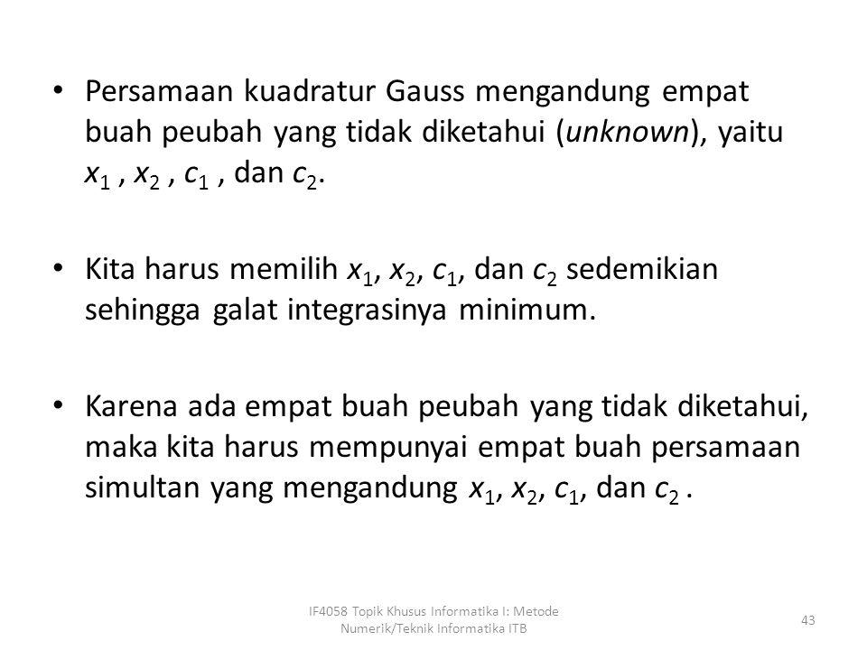 Persamaan kuadratur Gauss mengandung empat buah peubah yang tidak diketahui (unknown), yaitu x1 , x2 , c1 , dan c2.